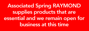 Associated Spring RAYMOND supplies products that are essential and we remain open for business at this time